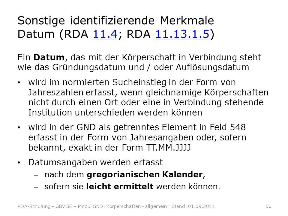 Sonstige identifizierende Merkmale Datum (RDA 11.4; RDA 11.13.1.5)11.411.13.1.5 Ein Datum, das mit der Körperschaft in Verbindung steht wie das Gründu