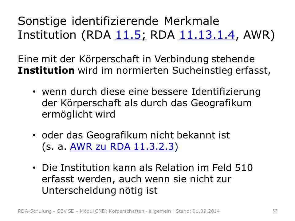 Sonstige identifizierende Merkmale Institution (RDA 11.5; RDA 11.13.1.4, AWR)11.511.13.1.4 Eine mit der Körperschaft in Verbindung stehende Institutio