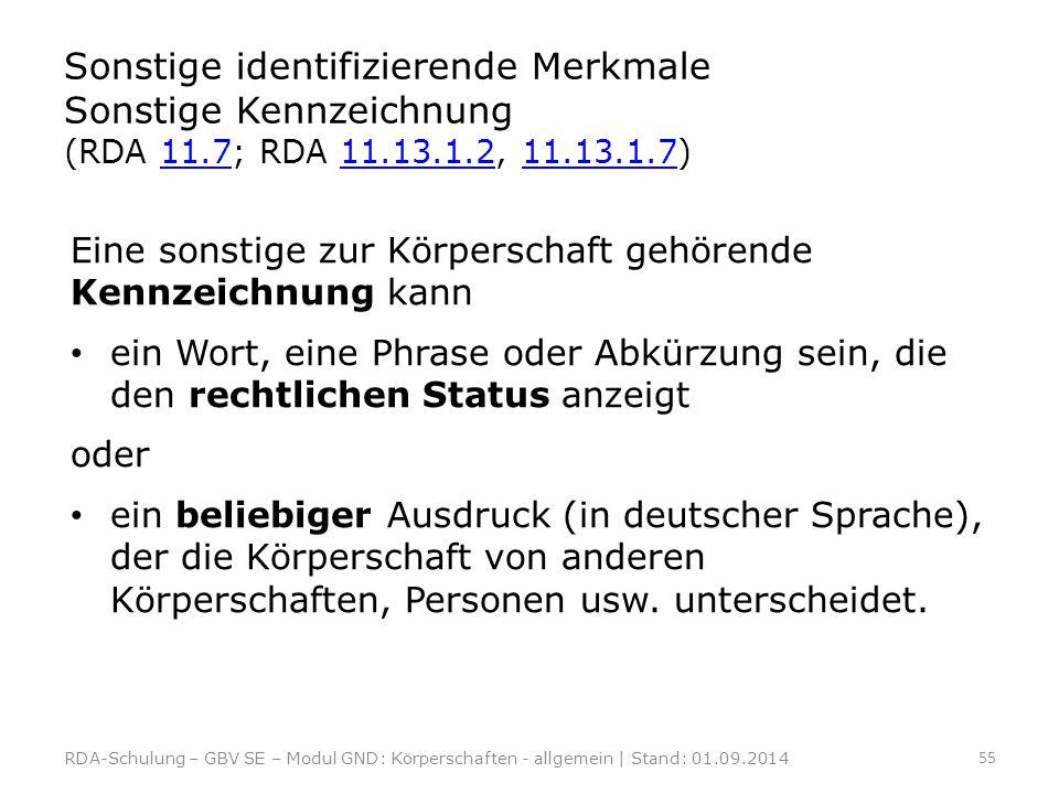 Sonstige identifizierende Merkmale Sonstige Kennzeichnung (RDA 11.7; RDA 11.13.1.2, 11.13.1.7)11.711.13.1.211.13.1.7 Eine sonstige zur Körperschaft ge