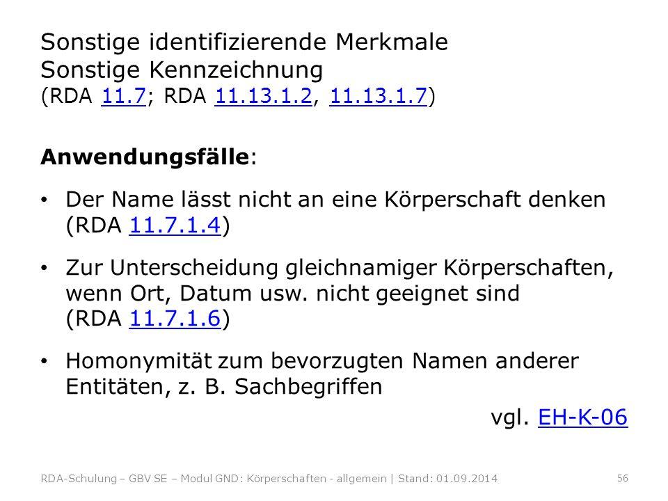 Sonstige identifizierende Merkmale Sonstige Kennzeichnung (RDA 11.7; RDA 11.13.1.2, 11.13.1.7)11.711.13.1.211.13.1.7 Anwendungsfälle: Der Name lässt n