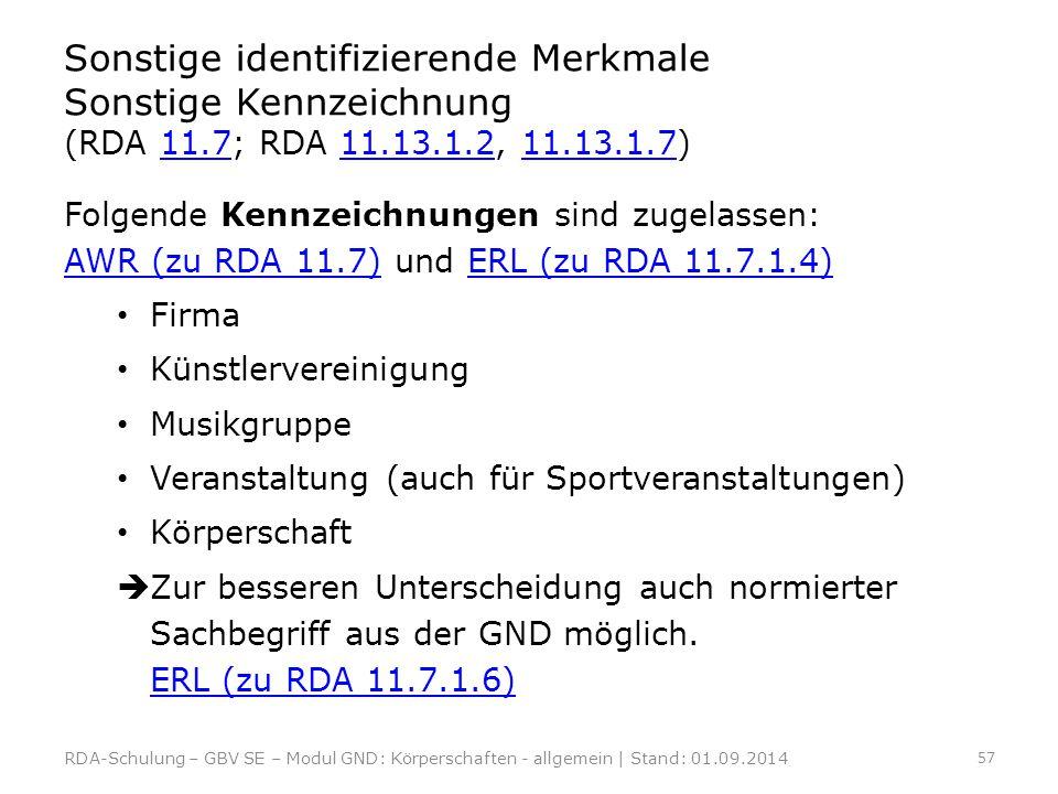 Sonstige identifizierende Merkmale Sonstige Kennzeichnung (RDA 11.7; RDA 11.13.1.2, 11.13.1.7)11.711.13.1.211.13.1.7 Folgende Kennzeichnungen sind zug