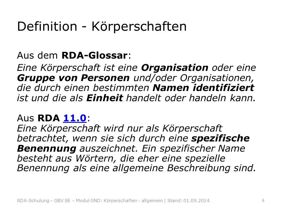 Definition - Körperschaften Aus dem RDA-Glossar: Eine Körperschaft ist eine Organisation oder eine Gruppe von Personen und/oder Organisationen, die du