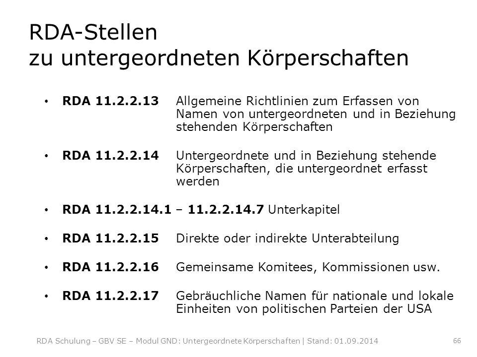 RDA-Stellen zu untergeordneten Körperschaften RDA 11.2.2.13Allgemeine Richtlinien zum Erfassen von Namen von untergeordneten und in Beziehung stehende