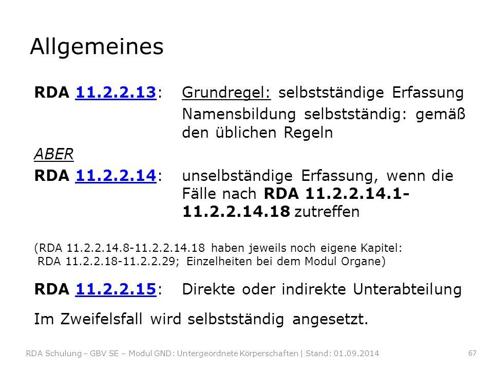 Allgemeines RDA 11.2.2.13: Grundregel: selbstständige Erfassung11.2.2.13 Namensbildung selbstständig: gemäß den üblichen Regeln ABER RDA 11.2.2.14: un