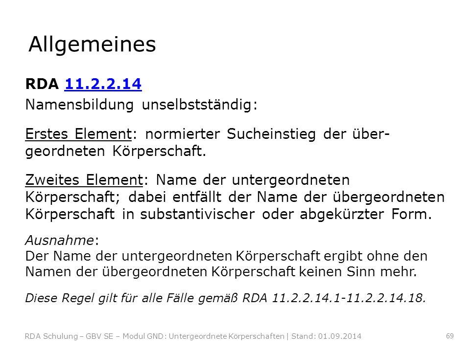 Allgemeines RDA 11.2.2.1411.2.2.14 Namensbildung unselbstständig: Erstes Element: normierter Sucheinstieg der über- geordneten Körperschaft. Zweites E