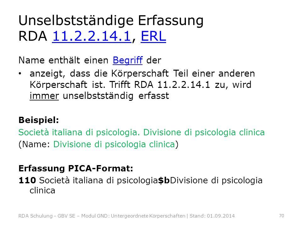 Unselbstständige Erfassung RDA 11.2.2.14.1, ERL11.2.2.14.1ERL Name enthält einen Begriff derBegriff anzeigt, dass die Körperschaft Teil einer anderen