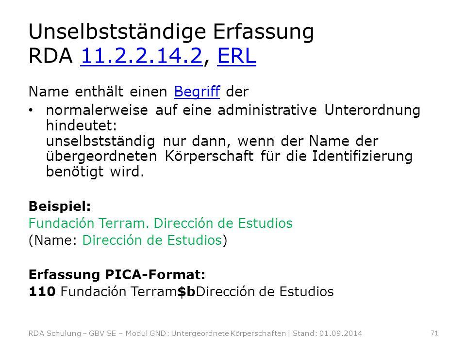 Unselbstständige Erfassung RDA 11.2.2.14.2, ERL11.2.2.14.2ERL Name enthält einen Begriff derBegriff normalerweise auf eine administrative Unterordnung