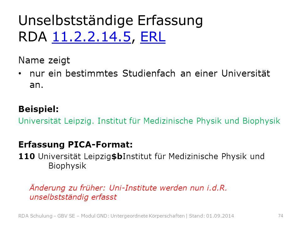 Unselbstständige Erfassung RDA 11.2.2.14.5, ERL11.2.2.14.5ERL Name zeigt nur ein bestimmtes Studienfach an einer Universität an. Beispiel: Universität