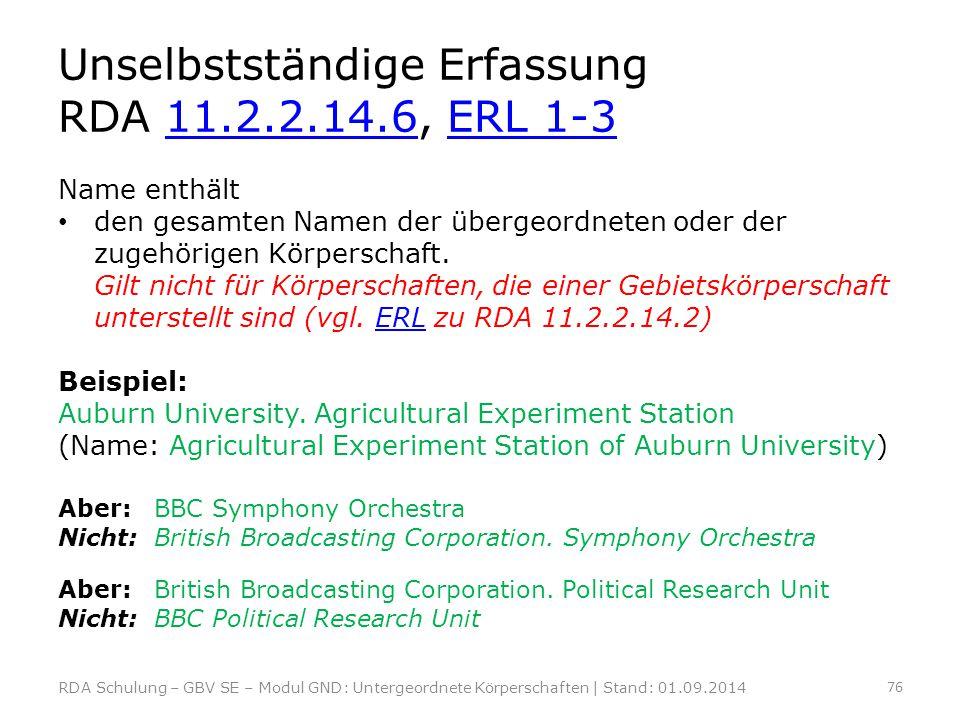 Unselbstständige Erfassung RDA 11.2.2.14.6, ERL 1-311.2.2.14.6ERL 1-3 Name enthält den gesamten Namen der übergeordneten oder der zugehörigen Körpersc