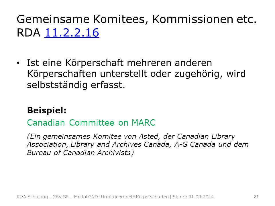 Gemeinsame Komitees, Kommissionen etc. RDA 11.2.2.1611.2.2.16 Ist eine Körperschaft mehreren anderen Körperschaften unterstellt oder zugehörig, wird s