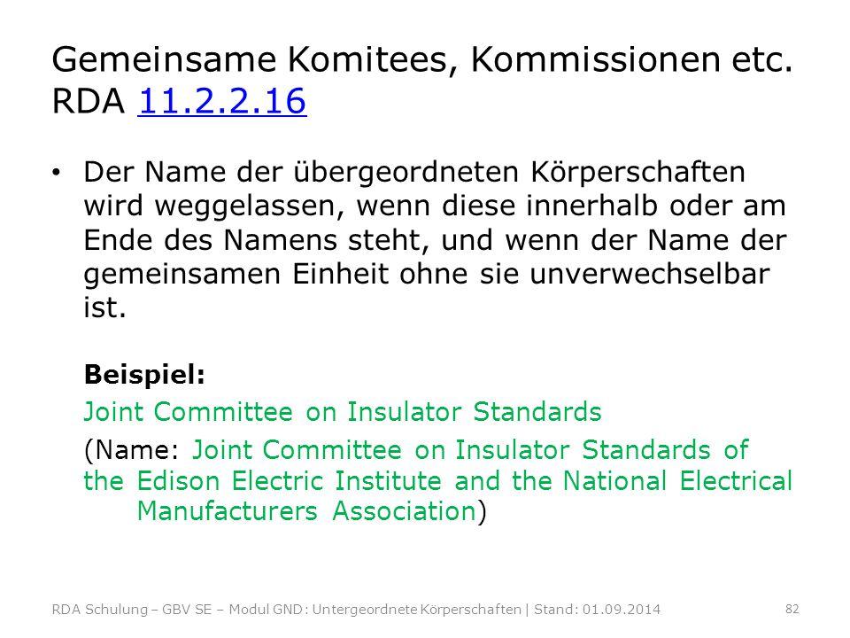 Gemeinsame Komitees, Kommissionen etc. RDA 11.2.2.1611.2.2.16 Der Name der übergeordneten Körperschaften wird weggelassen, wenn diese innerhalb oder a