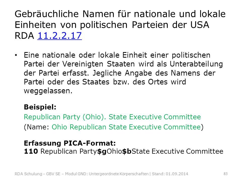Gebräuchliche Namen für nationale und lokale Einheiten von politischen Parteien der USA RDA 11.2.2.1711.2.2.17 Eine nationale oder lokale Einheit eine