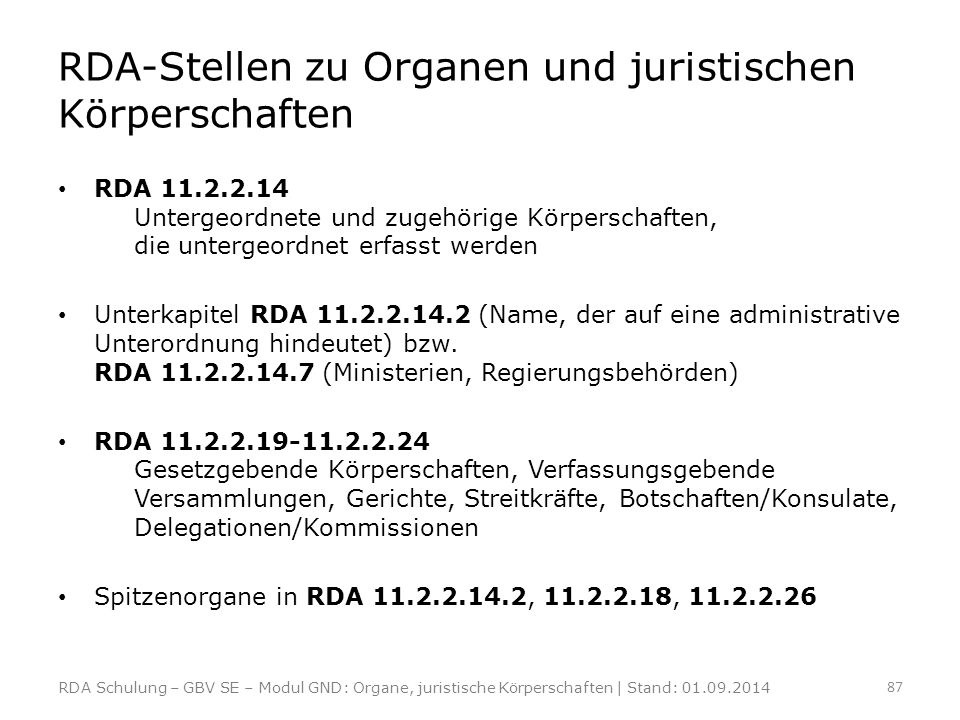 RDA-Stellen zu Organen und juristischen Körperschaften RDA 11.2.2.14 Untergeordnete und zugehörige Körperschaften, die untergeordnet erfasst werden Un