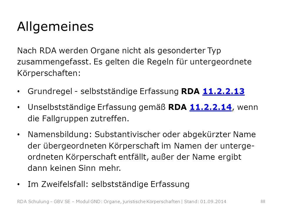 Allgemeines Nach RDA werden Organe nicht als gesonderter Typ zusammengefasst. Es gelten die Regeln für untergeordnete Körperschaften: Grundregel - sel
