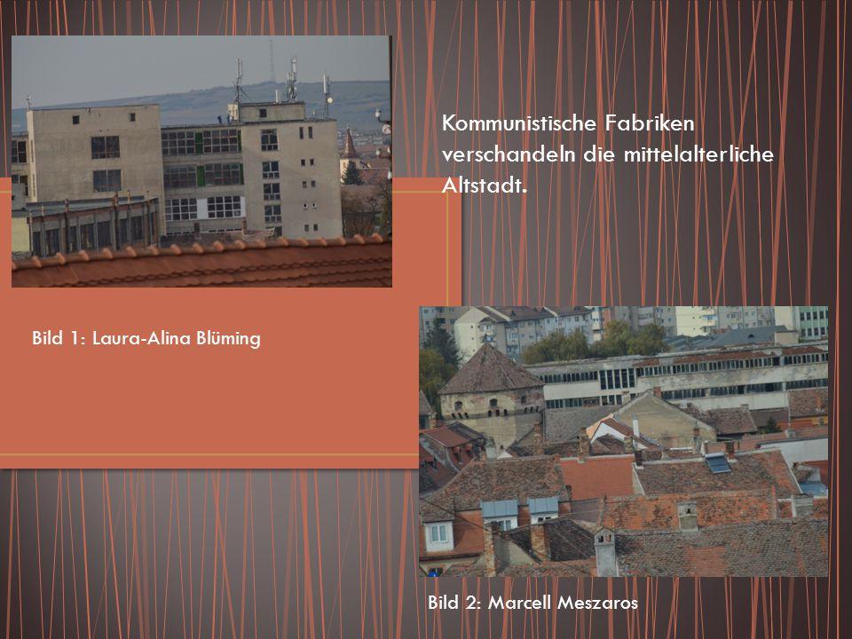 Kommunistische Fabriken verschandeln die mittelalterliche Altstadt. Bild 1: Laura-Alina Blüming Bild 2: Marcell Meszaros
