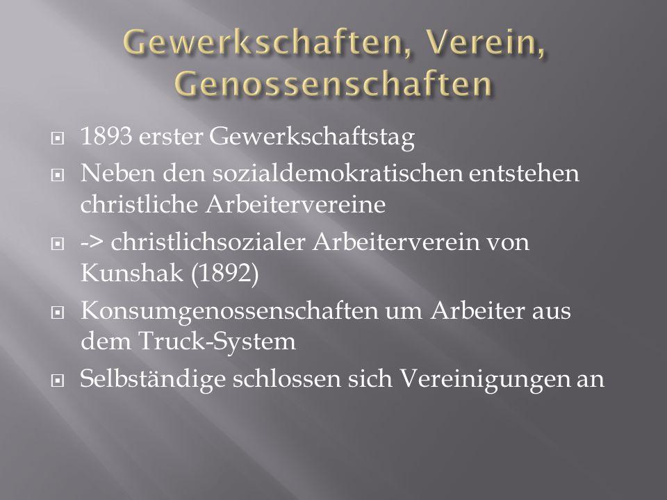  1893 erster Gewerkschaftstag  Neben den sozialdemokratischen entstehen christliche Arbeitervereine  -> christlichsozialer Arbeiterverein von Kunsh