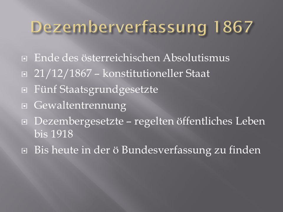  Ende des österreichischen Absolutismus  21/12/1867 – konstitutioneller Staat  Fünf Staatsgrundgesetzte  Gewaltentrennung  Dezembergesetzte – reg