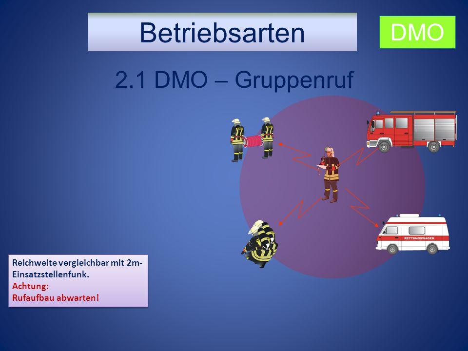 Betriebsarten 2.1 DMO – Gruppenruf Reichweite vergleichbar mit 2m- Einsatzstellenfunk. Achtung: Rufaufbau abwarten! Reichweite vergleichbar mit 2m- Ei