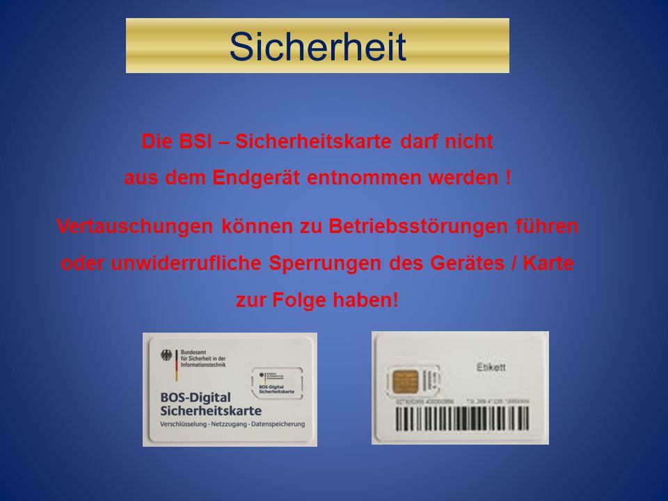 Sicherheit Die BSI – Sicherheitskarte darf nicht aus dem Endgerät entnommen werden ! Vertauschungen können zu Betriebsstörungen führen oder unwiderruf