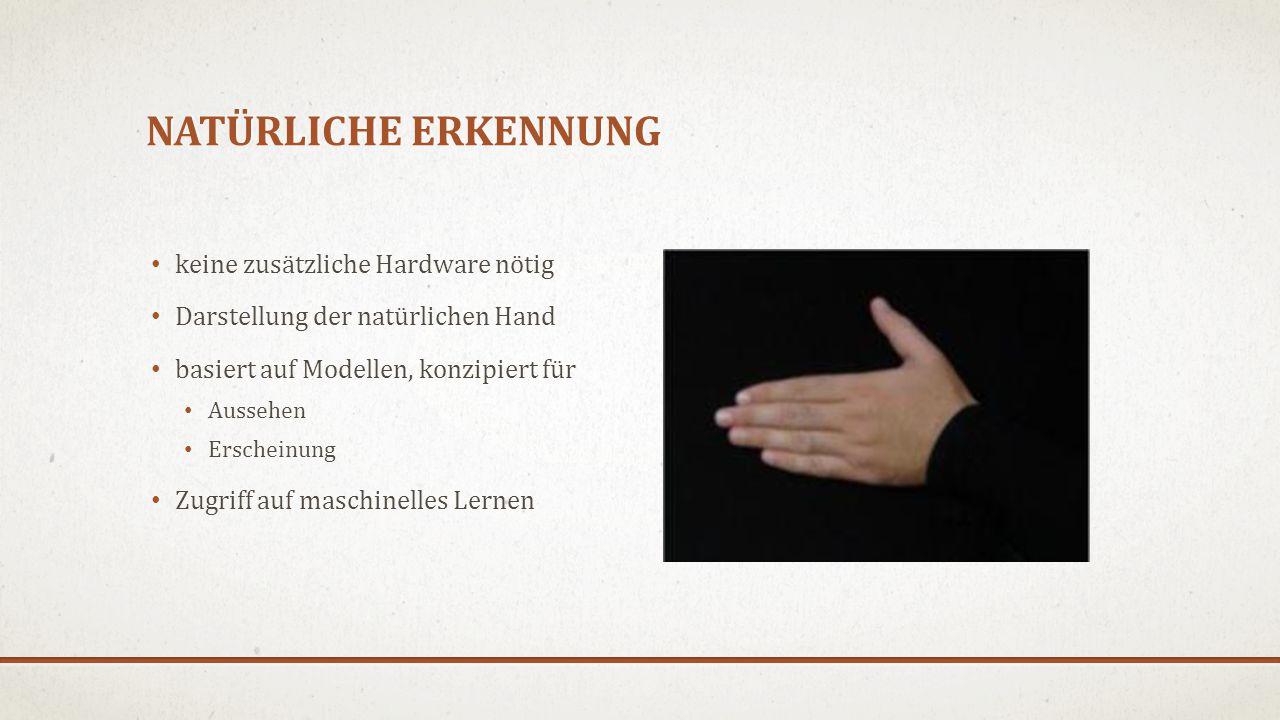 NATÜRLICHE ERKENNUNG keine zusätzliche Hardware nötig Darstellung der natürlichen Hand basiert auf Modellen, konzipiert für Aussehen Erscheinung Zugriff auf maschinelles Lernen