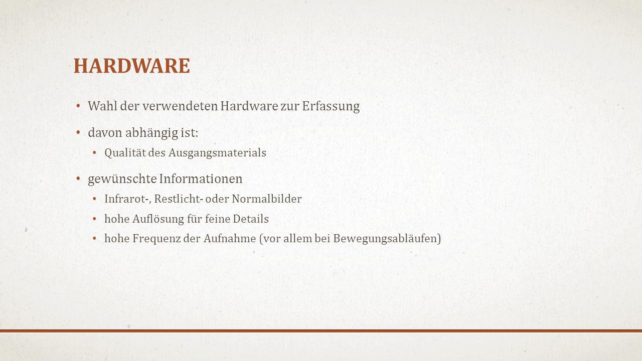 HARDWARE Wahl der verwendeten Hardware zur Erfassung davon abhängig ist: Qualität des Ausgangsmaterials gewünschte Informationen Infrarot-, Restlicht- oder Normalbilder hohe Auflösung für feine Details hohe Frequenz der Aufnahme (vor allem bei Bewegungsabläufen)
