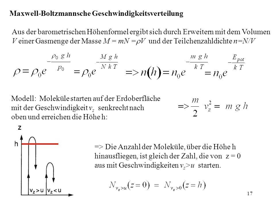 Maxwell-Boltzmannsche Geschwindigkeitsverteilung Aus der barometrischen Höhenformel ergibt sich durch Erweitern mit dem Volumen V einer Gasmenge der M