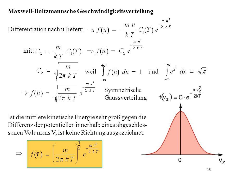  Symmetrische Gaussverteilung Maxwell-Boltzmannsche Geschwindigkeitsverteilung  Ist die mittlere kinetische Energie sehr groß gegen die Differenz de
