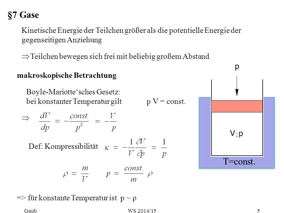 §7 Gase makroskopische Betrachtung  Teilchen bewegen sich frei mit beliebig großem Abstand Kinetische Energie der Teilchen größer als die potentielle