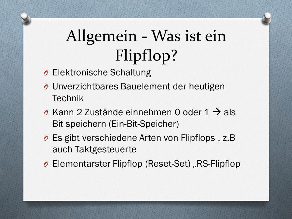 Allgemein - Was ist ein Flipflop? O Elektronische Schaltung O Unverzichtbares Bauelement der heutigen Technik O Kann 2 Zustände einnehmen 0 oder 1  a