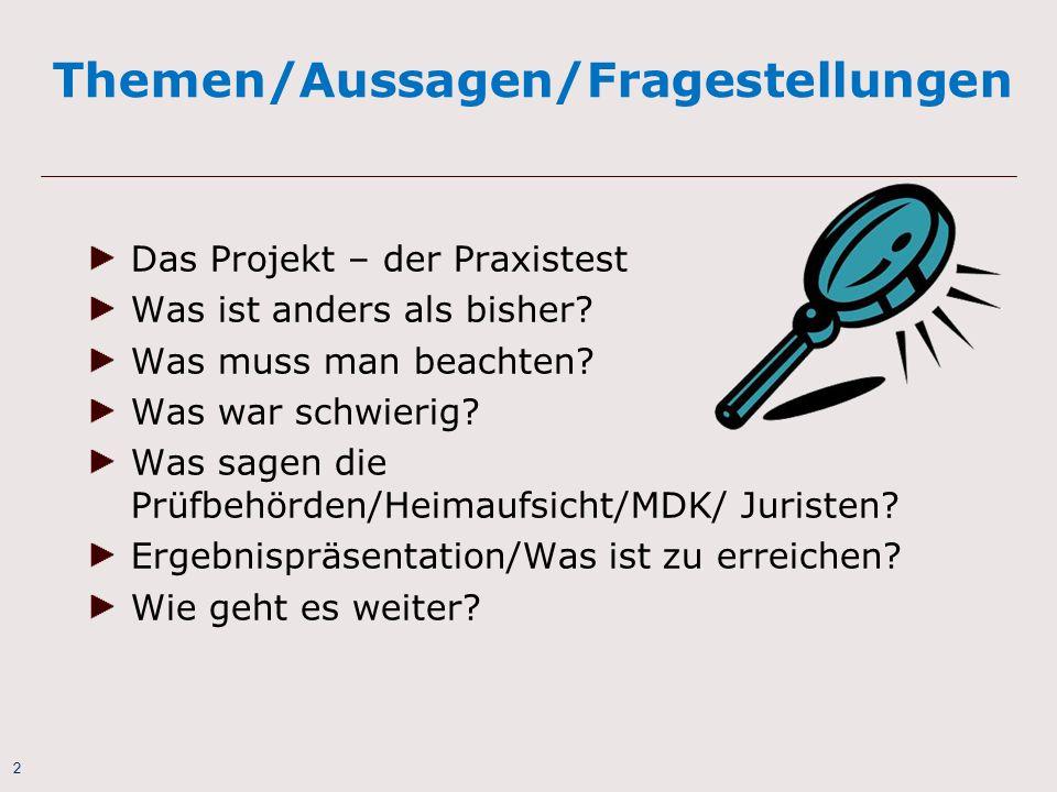 2 Themen/Aussagen/Fragestellungen Das Projekt – der Praxistest Was ist anders als bisher? Was muss man beachten? Was war schwierig? Was sagen die Prüf