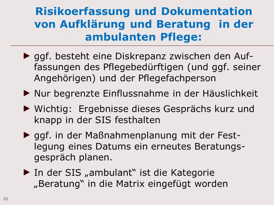 33 Risikoerfassung und Dokumentation von Aufklärung und Beratung in der ambulanten Pflege: ggf. besteht eine Diskrepanz zwischen den Auf- fassungen de