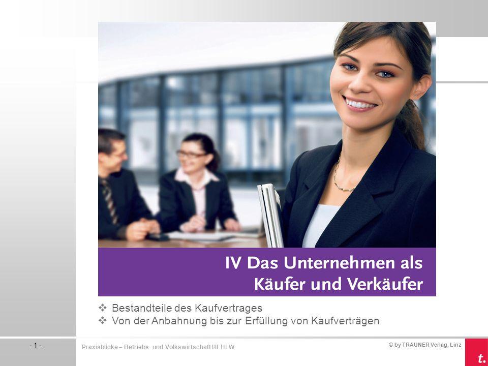 © by TRAUNER Verlag, Linz - 1 - Praxisblicke – Betriebs- und Volkswirtschaft I/II HLW  Bestandteile des Kaufvertrages  Von der Anbahnung bis zur Erf