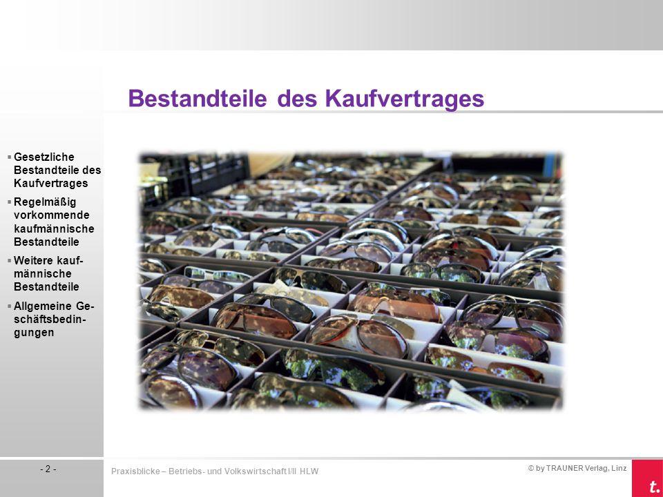 © by TRAUNER Verlag, Linz - 3 - Praxisblicke – Betriebs- und Volkswirtschaft I/II HLW Bestandteile des Kaufvertrages Spätestens beim Abschluss des Kaufvertrages müssen sich Käufer und Verkäufer über alle gesetzlichen Bestandteile des Kaufvertrages einig worden sein.