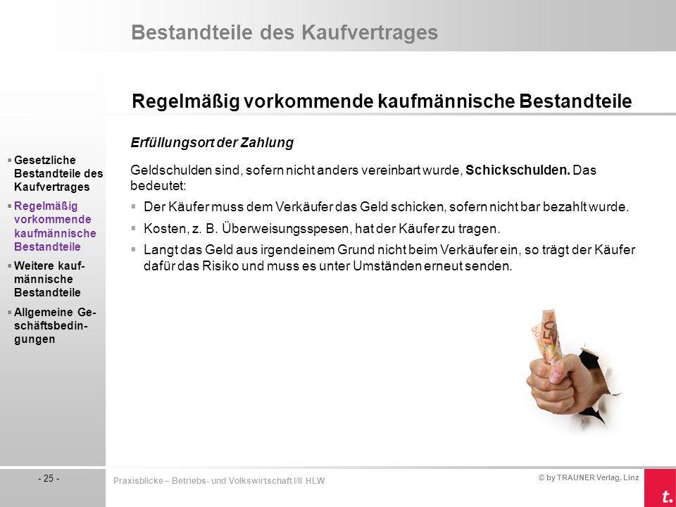 © by TRAUNER Verlag, Linz - 25 - Praxisblicke – Betriebs- und Volkswirtschaft I/II HLW Bestandteile des Kaufvertrages Regelmäßig vorkommende kaufmänni