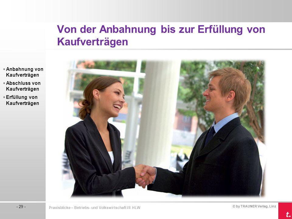 © by TRAUNER Verlag, Linz - 29 - Praxisblicke – Betriebs- und Volkswirtschaft I/II HLW  Anbahnung von Kaufverträgen  Abschluss von Kaufverträgen  E