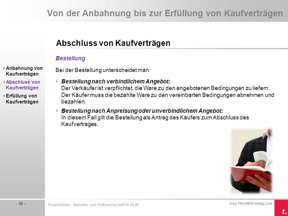 © by TRAUNER Verlag, Linz - 39 - Praxisblicke – Betriebs- und Volkswirtschaft I/II HLW Von der Anbahnung bis zur Erfüllung von Kaufverträgen Abschluss
