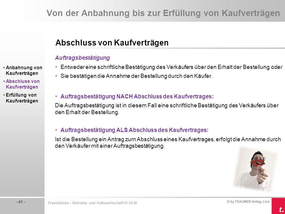 © by TRAUNER Verlag, Linz - 41 - Praxisblicke – Betriebs- und Volkswirtschaft I/II HLW Von der Anbahnung bis zur Erfüllung von Kaufverträgen Abschluss
