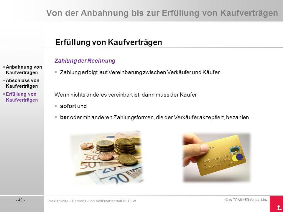 © by TRAUNER Verlag, Linz - 49 - Praxisblicke – Betriebs- und Volkswirtschaft I/II HLW Von der Anbahnung bis zur Erfüllung von Kaufverträgen Erfüllung