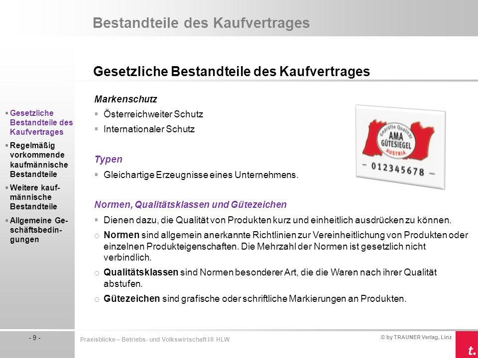 © by TRAUNER Verlag, Linz - 10 - Praxisblicke – Betriebs- und Volkswirtschaft I/II HLW Bestandteile des Kaufvertrages Gesetzliche Bestandteile des Kaufvertrages Sonderregelung der Qualität  Spezifikationskauf Die Qualität wird nur ungefähr im Kaufvertrag festgelegt.