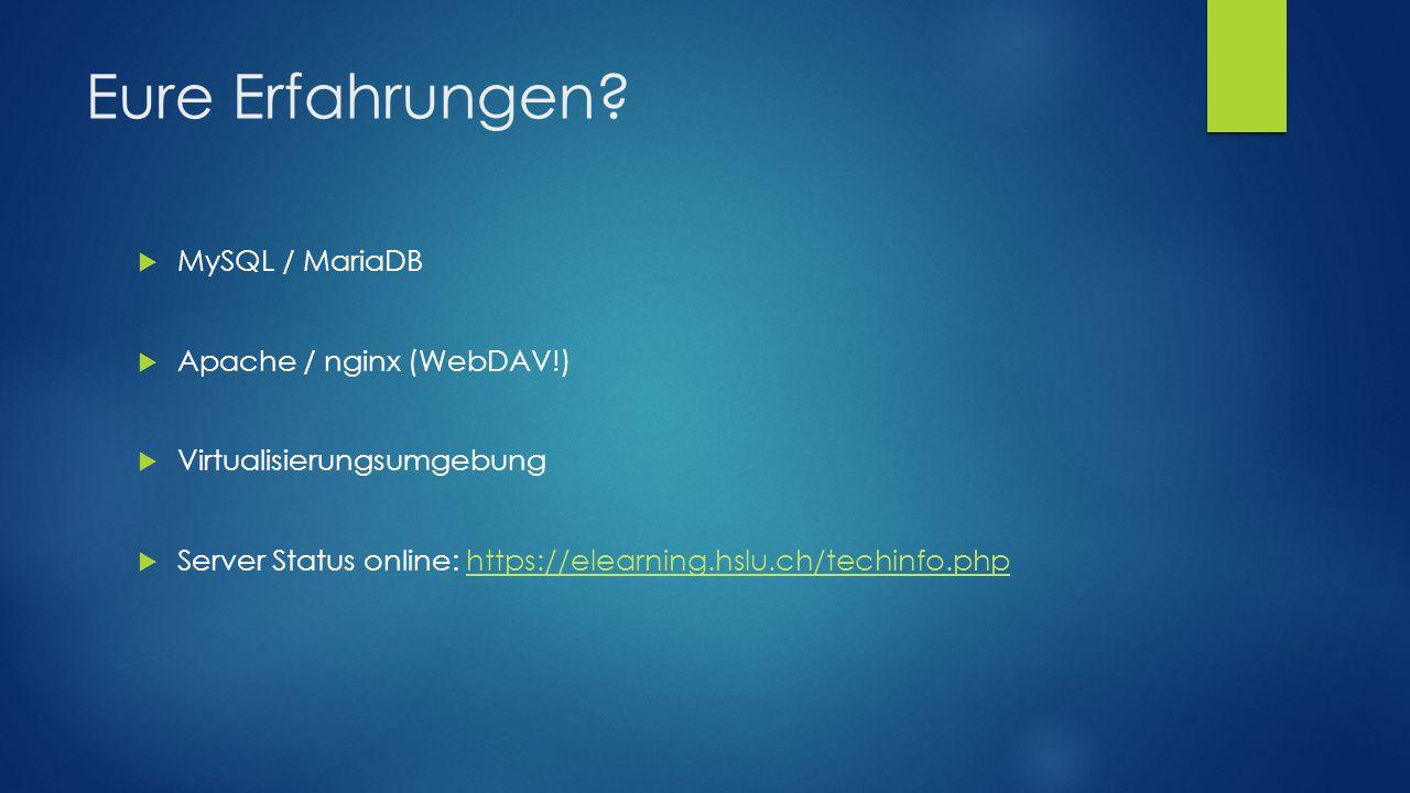 Eure Erfahrungen?  MySQL / MariaDB  Apache / nginx (WebDAV!)  Virtualisierungsumgebung  Server Status online: https://elearning.hslu.ch/techinfo.p