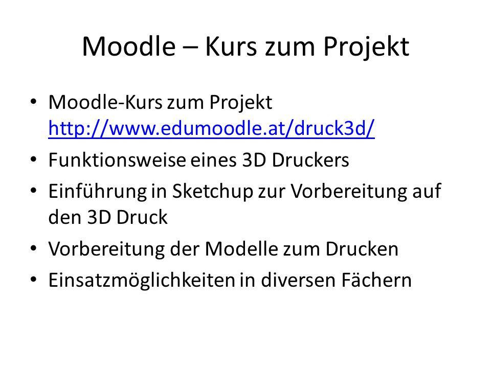 Moodle – Kurs zum Projekt Moodle-Kurs zum Projekt http://www.edumoodle.at/druck3d/ http://www.edumoodle.at/druck3d/ Funktionsweise eines 3D Druckers Einführung in Sketchup zur Vorbereitung auf den 3D Druck Vorbereitung der Modelle zum Drucken Einsatzmöglichkeiten in diversen Fächern