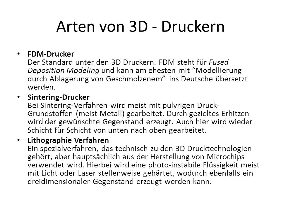 Arten von 3D - Druckern FDM-Drucker Der Standard unter den 3D Druckern.