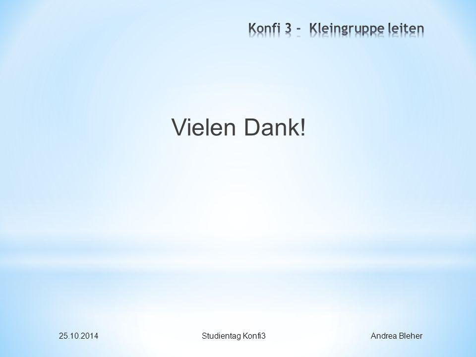 Vielen Dank! 25.10.2014Studientag Konfi3 Andrea Bleher