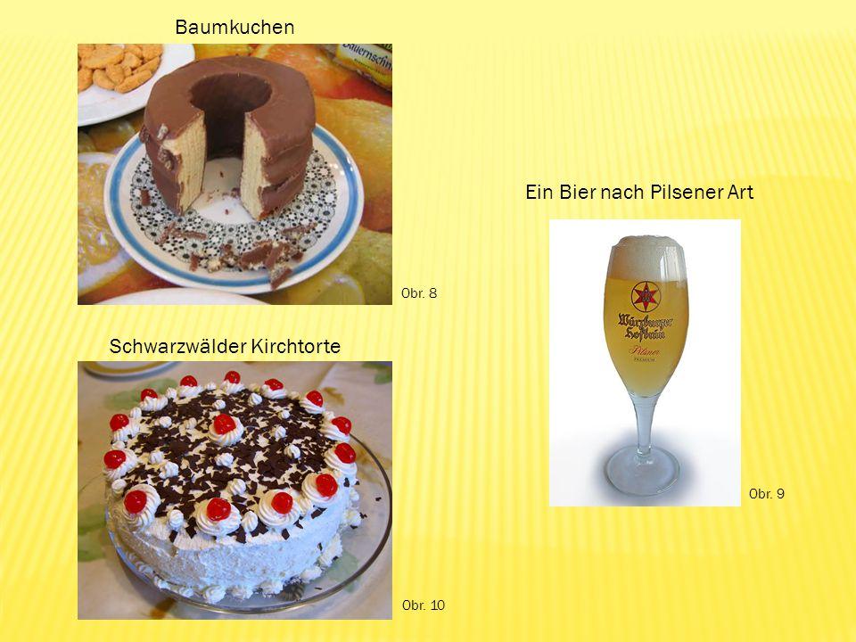 Schwarzwälder Kirchtorte Baumkuchen Ein Bier nach Pilsener Art Obr. 8 Obr. 9 Obr. 10