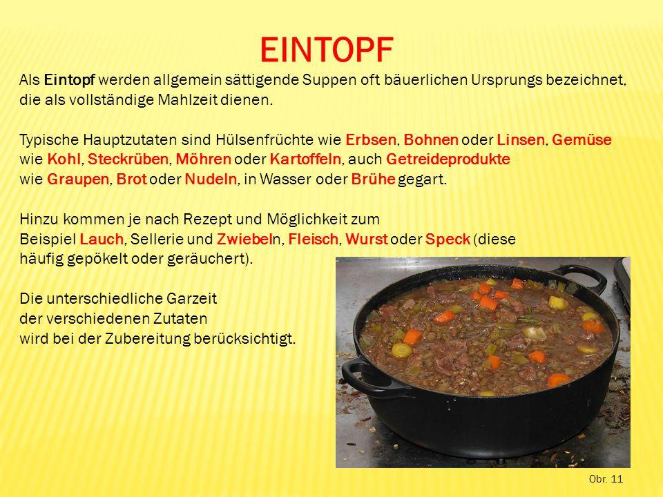 Obr. 11 EINTOPF Als Eintopf werden allgemein sättigende Suppen oft bäuerlichen Ursprungs bezeichnet, die als vollständige Mahlzeit dienen. Typische Ha