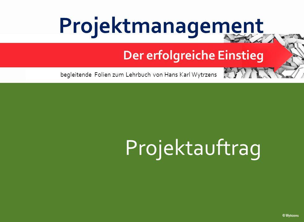 © Wytrzens Projektauftrag 1 Projektmanagement Der erfolgreiche Einstieg © Wytrzens begleitende Folien zum Lehrbuch von Hans Karl Wytrzens Projektauftrag