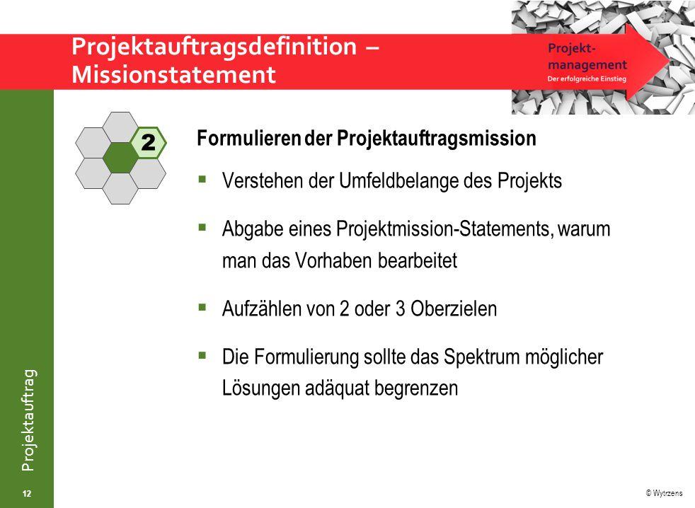 © Wytrzens Projektauftrag Projektauftragsdefinition – Missionstatement Formulieren der Projektauftragsmission  Verstehen der Umfeldbelange des Projek