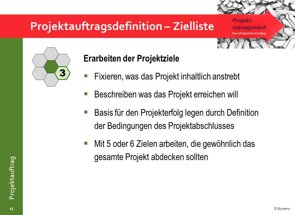 © Wytrzens Projektauftrag Projektauftragsdefinition – Zielliste 13 Erarbeiten der Projektziele  Fixieren, was das Projekt inhaltlich anstrebt  Besch