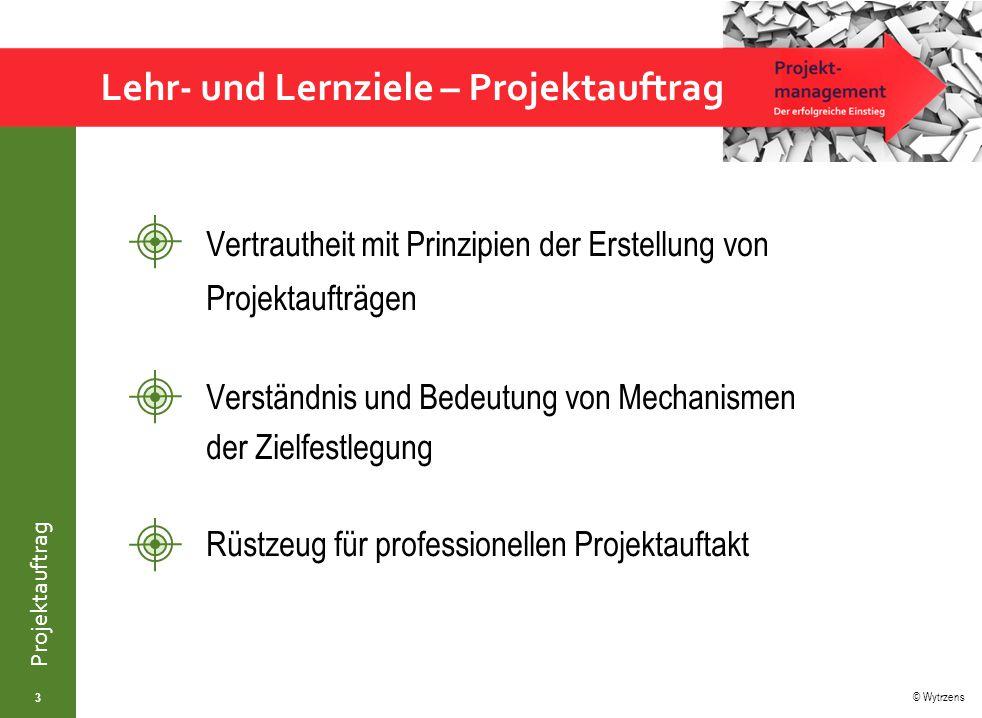 © Wytrzens Projektauftrag Lehr- und Lernziele – Projektauftrag 3 Vertrautheit mit Prinzipien der Erstellung von Projektaufträgen Verständnis und Bedeu