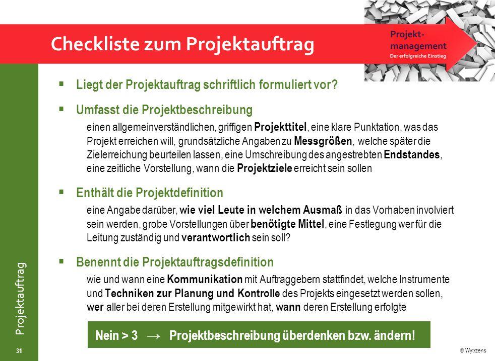 © Wytrzens Projektauftrag Checkliste zum Projektauftrag  Liegt der Projektauftrag schriftlich formuliert vor?  Umfasst die Projektbeschreibung einen